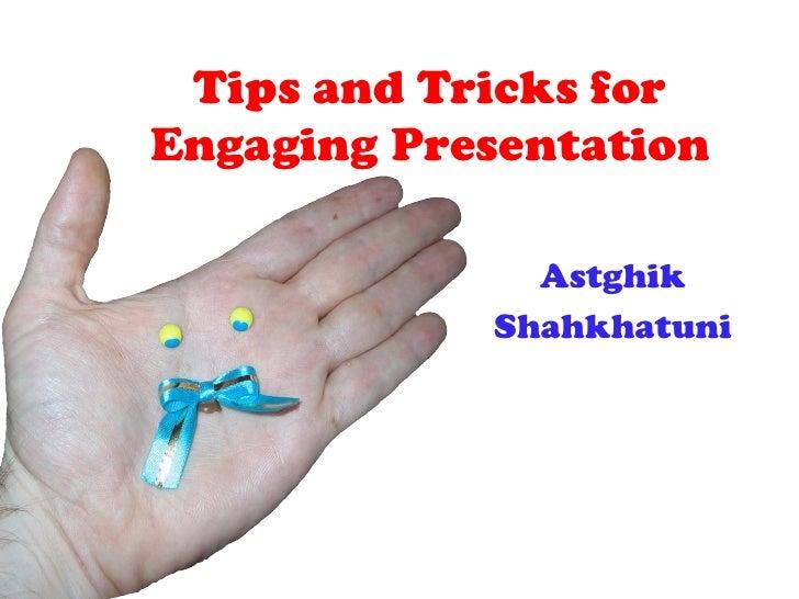 Tips and Tricks for Engaging Presentation                Astghik             Shahkhatuni