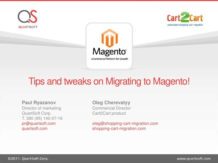Tips and tweaks on Migrating to Magento!<br />Paul Ryazanov<br />Director of marketing<br />QuartSoft Corp. <br />T. 380 (...