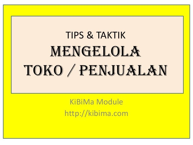 TIPS & TAKTIK MENGELOLA Toko / Penjualan KiBiMa Module http://kibima.com