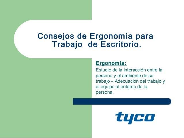 Consejos de Ergonomía para Trabajo de Escritorio. Ergonomía: Estudio de la interacción entre la persona y el ambiente de s...
