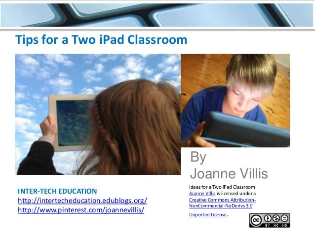 Tips for a Two iPad Classroom  By Joanne Villis INTER-TECH EDUCATION http://intertecheducation.edublogs.org/ http://www.pi...