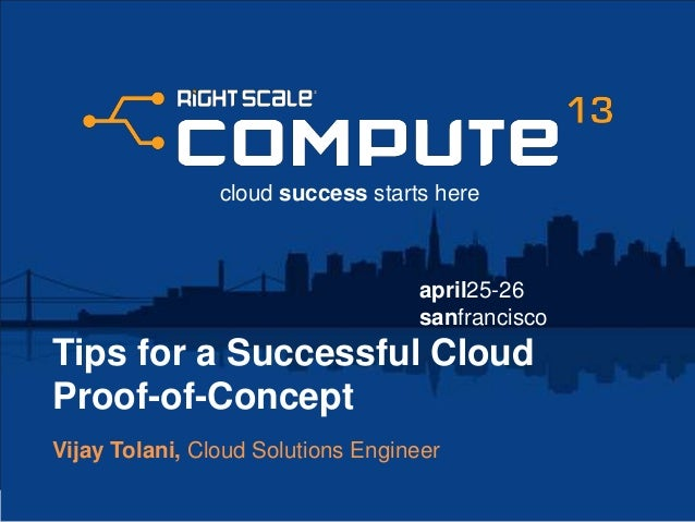 april25-26sanfranciscocloud success starts hereTips for a Successful CloudProof-of-ConceptVijay Tolani, Cloud Solutions En...