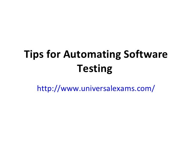Tips for Automating Software Testing   http://www.universalexams.com/