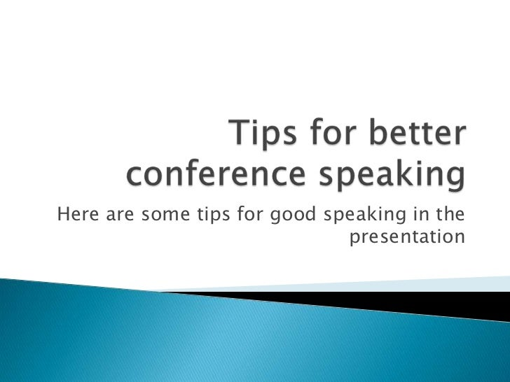 Here are some tips for good speaking in the                              presentation