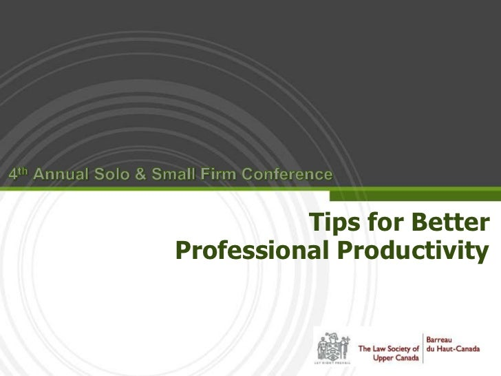 4th Annual Solo & Small Firm Conference<br />Tips for Better Professional Productivity<br />