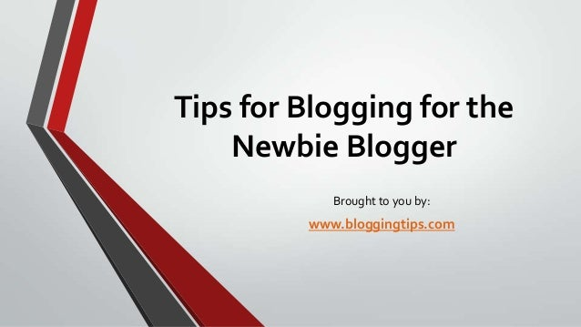 Tips for blogging for the newbie blogger