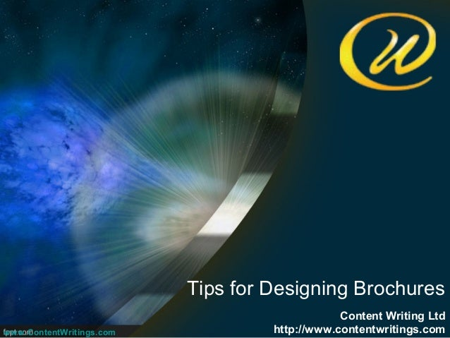 Tips for Designing Brochures                                               Content Writing Ltdwww.ContentWritings.com     ...