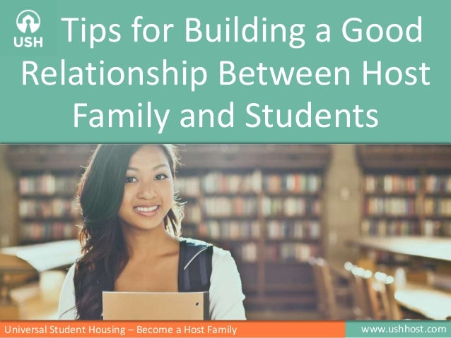 Tips for Building a Good Relationship Between Host Family and Students  Universal Student Housing – Become a Host Family  ...
