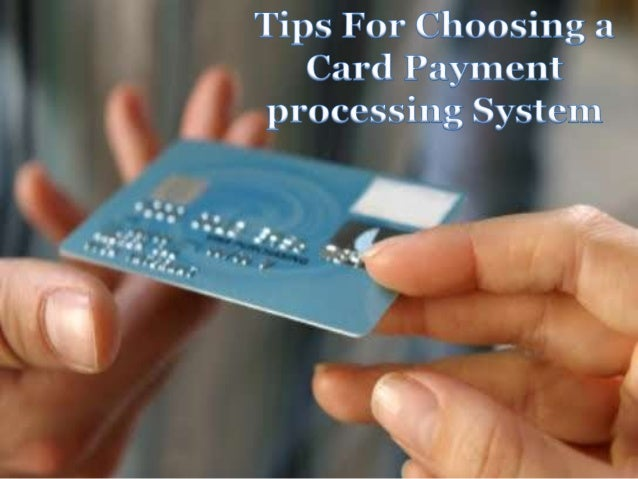 Tips for choosing a card payment processing system