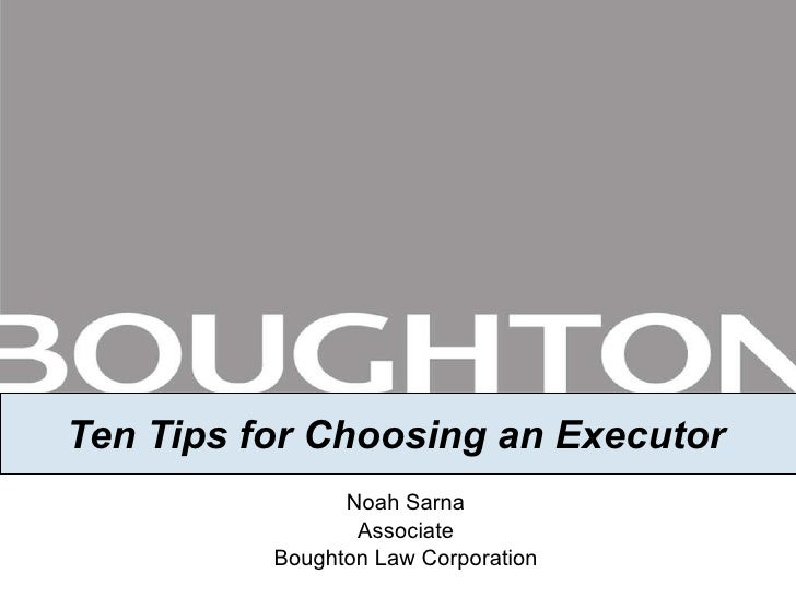 Ten Tips for Choosing an Executor Noah Sarna Associate Boughton Law Corporation