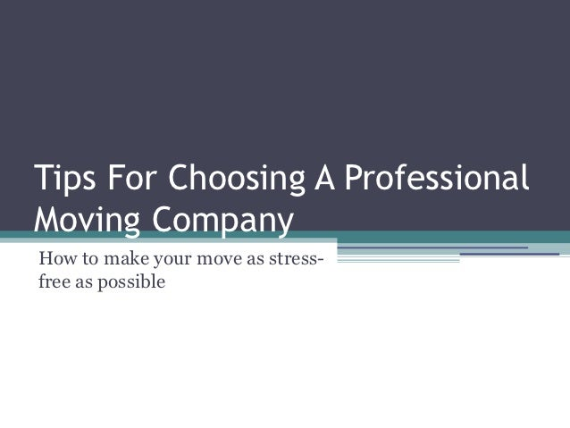 Tips For Choosing A ProfessionalMoving CompanyHow to make your move as stress-free as possible