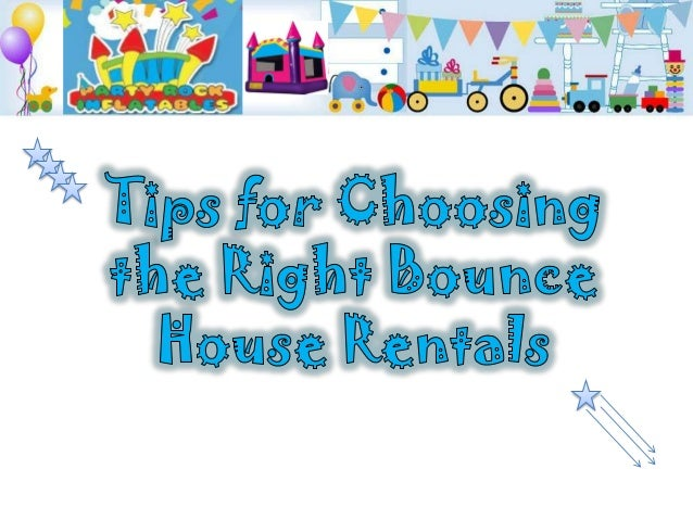 Tips for Choosing the Right Bounce House Rentals