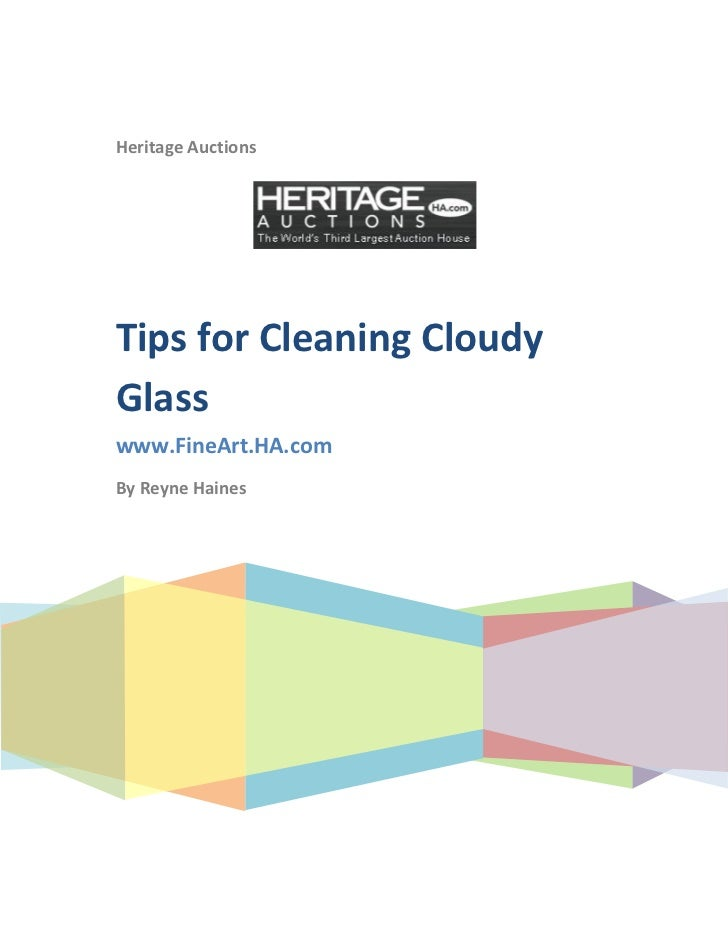 Heritage AuctionsTips for Cleaning CloudyGlasswww.FineArt.HA.comBy Reyne Haines
