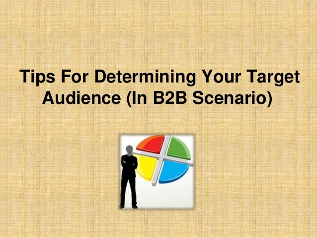 Tips For Determining Your Target Audience (In B2B Scenario)