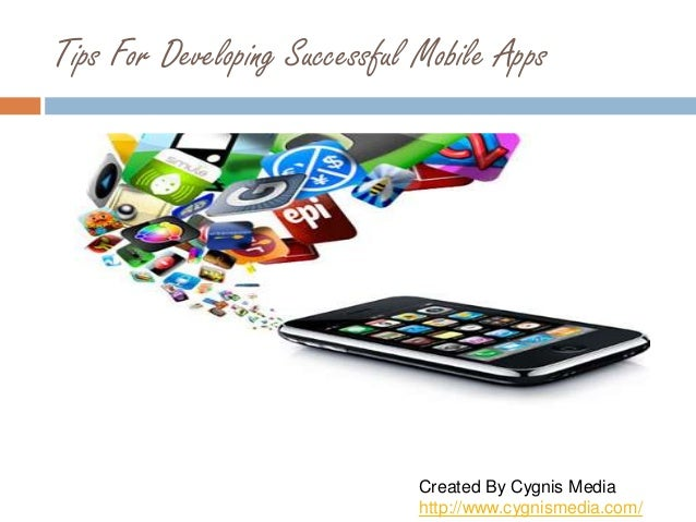 Tips For Developing Successful Mobile Apps Created By Cygnis Media http://www.cygnismedia.com/