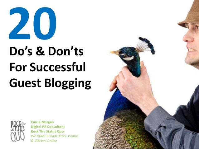 20  Do's & Don'ts For Successful Guest Blogging Carrie Morgan Digital PR Consultant Rock The Status Quo We Make Brands Mor...