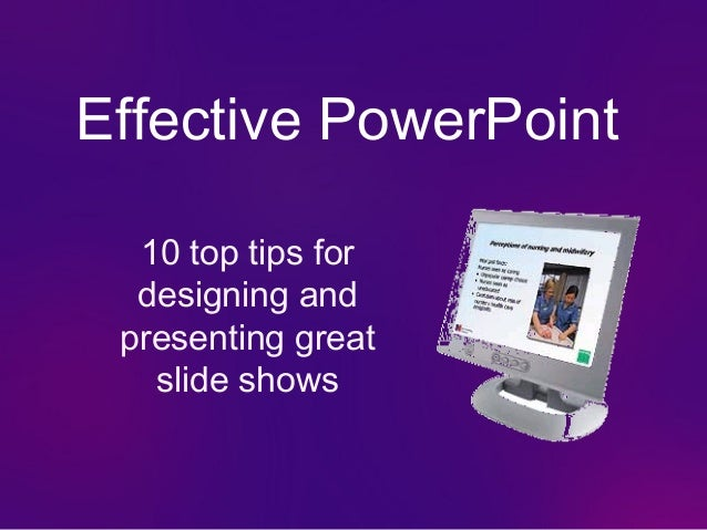 Effective PowerPoint 10 top tips for designing and presenting great slide shows
