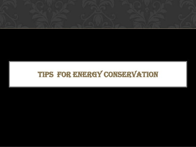 TIPS FOR ENERGY CONSERVATION
