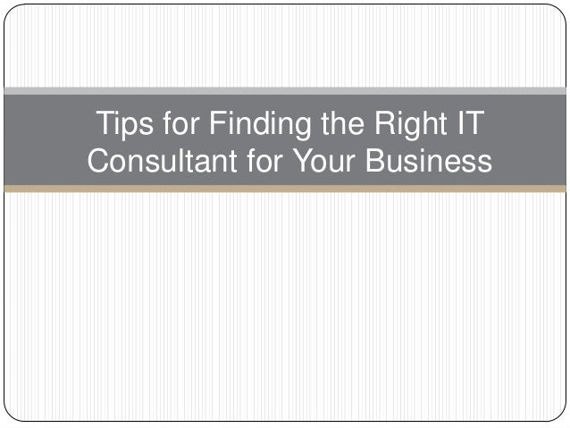 Tips for Finding the Right ITConsultant for Your Business