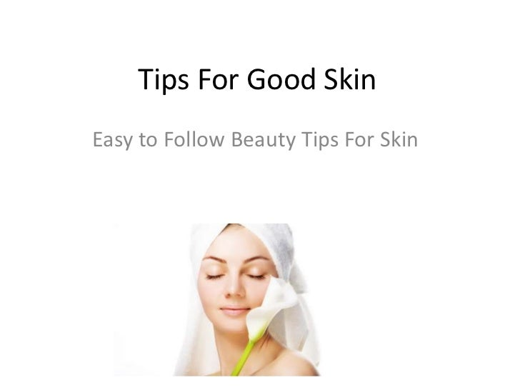 Tips For Good Skin<br />Easy to Follow Beauty Tips For Skin<br />