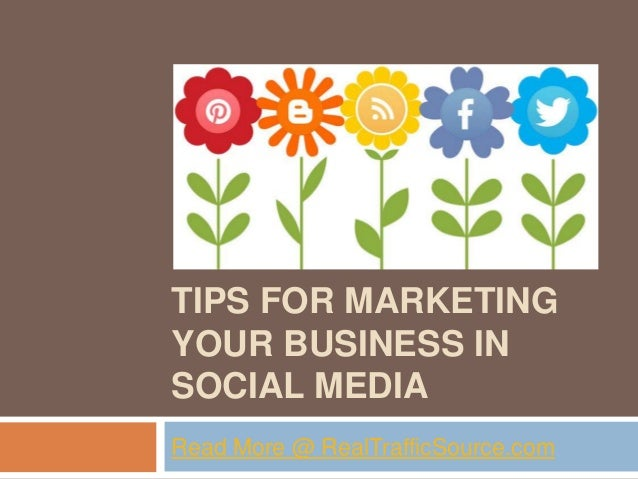 TIPS FOR MARKETINGYOUR BUSINESS INSOCIAL MEDIARead More @ RealTrafficSource.com