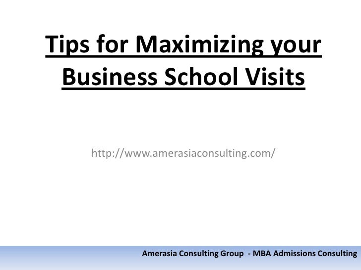 Tips for Maximizing your Business School Visits    http://www.amerasiaconsulting.com/             Amerasia Consulting Grou...