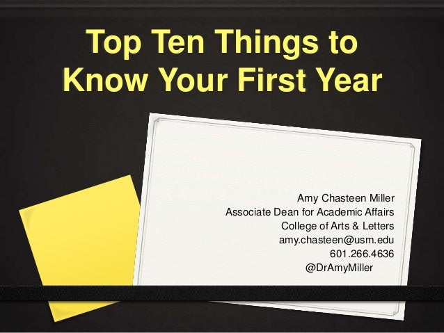 Top Ten Things to Know Your First Year Amy Chasteen Miller Associate Dean for Academic Affairs College of Arts & Letters a...
