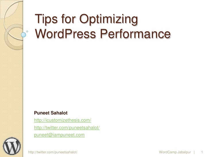 Tips for Optimizing    WordPress Performance   Puneet Sahalot   http://icustomizethesis.com/   http://twitter.com/puneetsa...