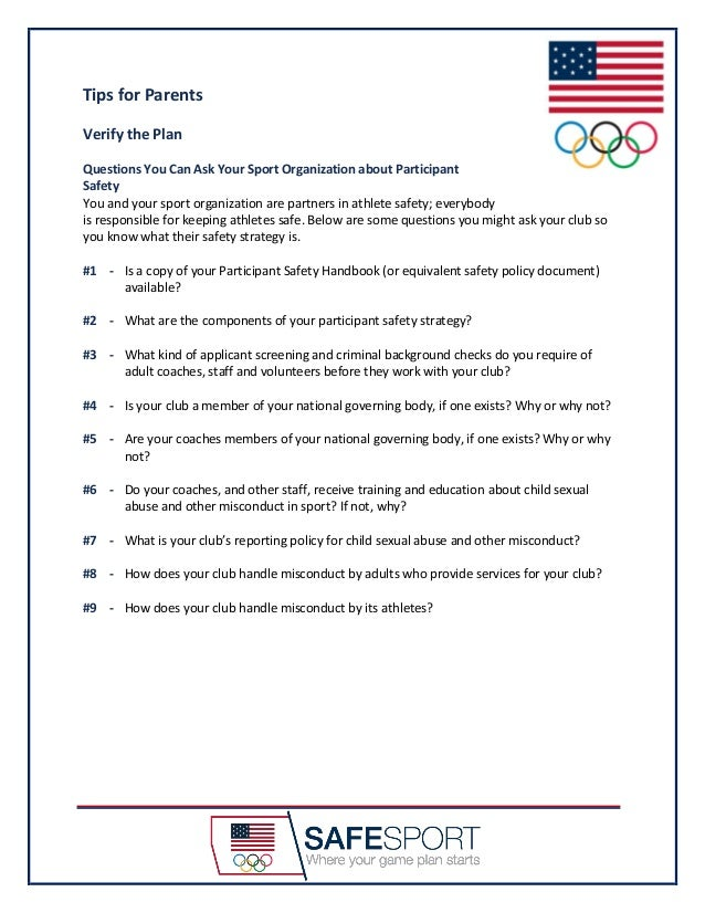 Tips for Parents Verify the Plan Questions You Can Ask Your Sport Organization about Participant Safety You and your sport...