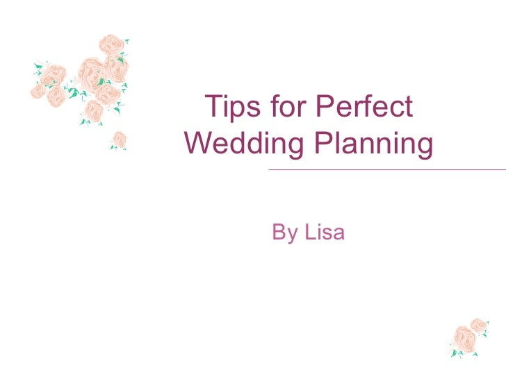 Tips for Perfect Wedding Planning By Lisa