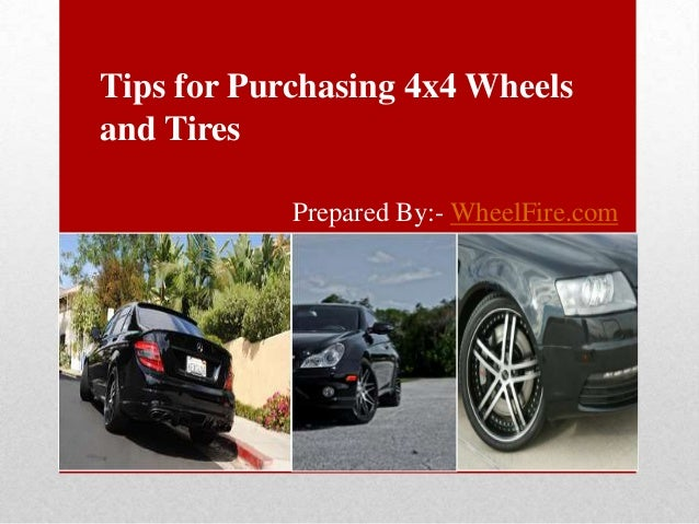 Tips for Purchasing 4x4 Wheels and Tires Prepared By:- WheelFire.com