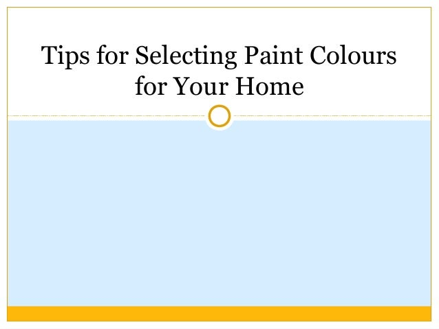 Tips for selecting paint colours for your home
