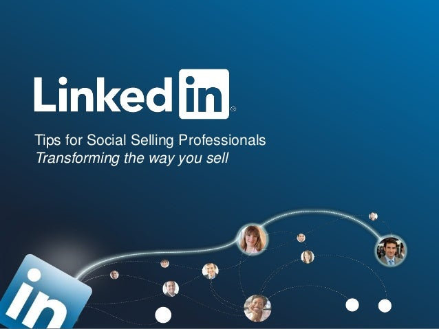 Tips for Social Selling Professionals Transforming the way you sell