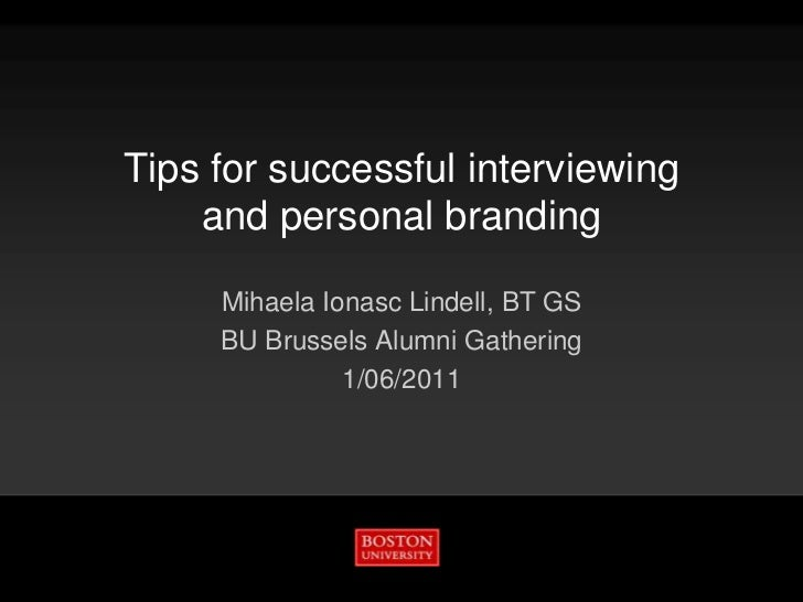 Tips for successful interviewing and personal branding<br />Mihaela Ionasc Lindell, BT GS<br />BU Brussels Alumni Gatherin...