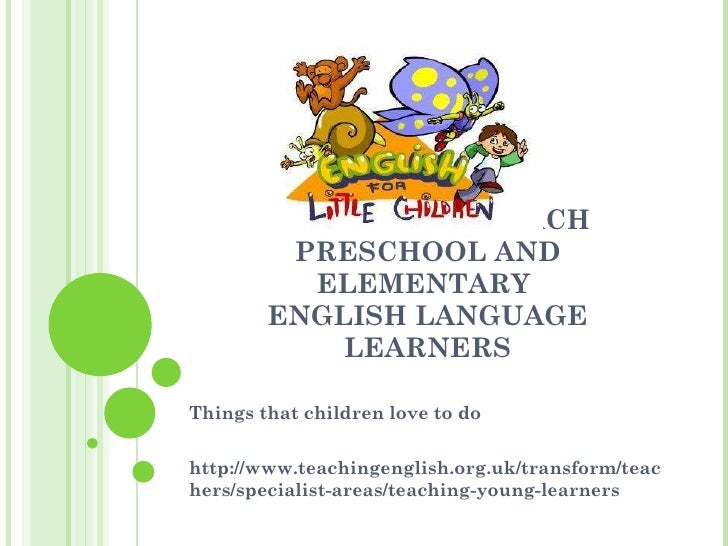 HOW TO BEST TEACH PRESCHOOL AND ELEMENTARY  ENGLISH LANGUAGE LEARNERS Things that children love to do http://www.teachinge...