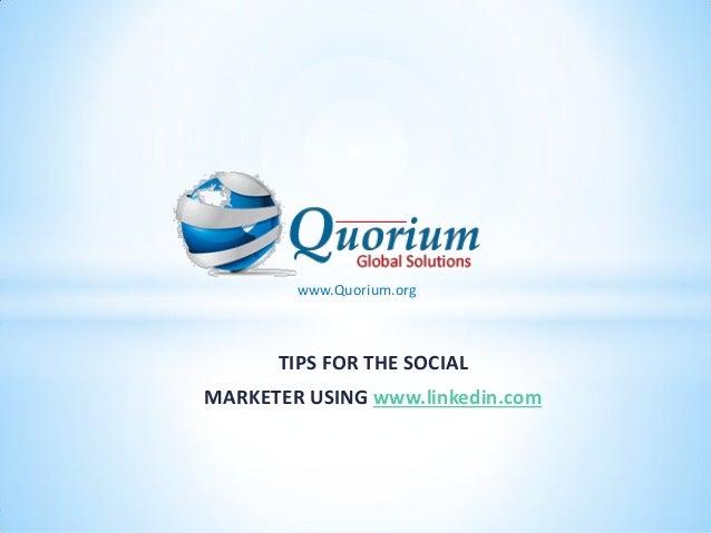 www.Quorium.org      TIPS FOR THE SOCIALMARKETER USING www.linkedin.com