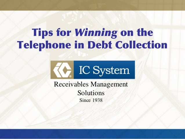 Tips for Winning on the Telephone in Debt Collection Receivables Management Solutions Since 1938