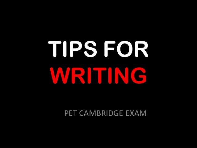 TIPS FOR WRITING PET CAMBRIDGE EXAM