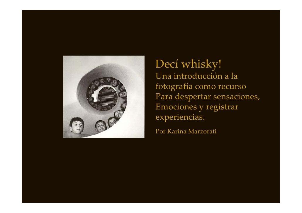 Decí whisky! Unaintroducciónala fotografíacomorecurso Paradespertarsensaciones, Emocionesyregistrar experiencia...