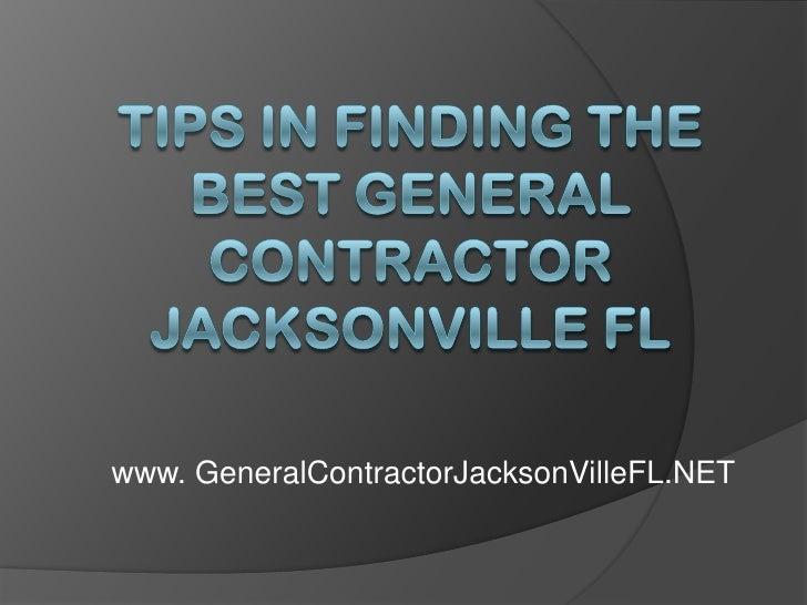 Tips In Finding The Best General Contractor Jacksonville FL<br />www. GeneralContractorJacksonVilleFL.NET<br />