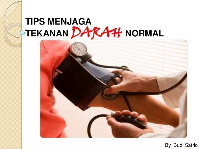 TIPS MENJAGA TEKANAN DARAH NORMAL  By Budi Satrio
