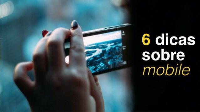 6 dicas sobre! mobile