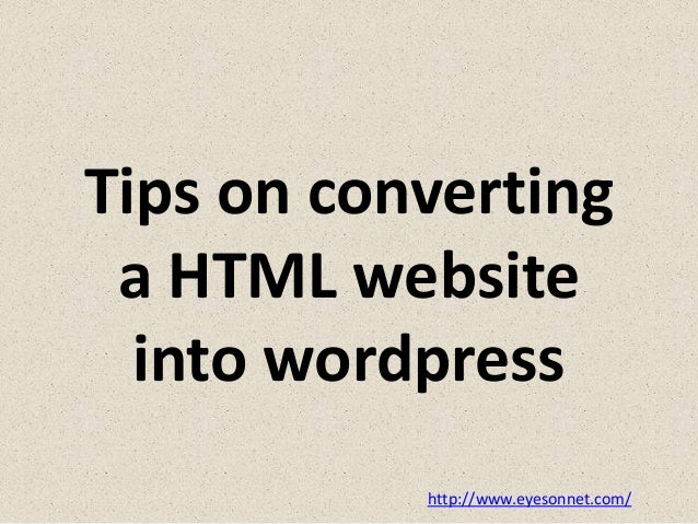 Tips on converting a html website into wordpress