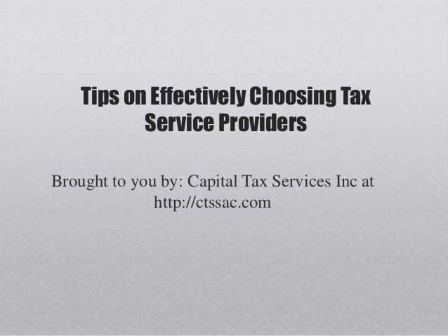 Tips on Effectively Choosing TaxService ProvidersBrought to you by: Capital Tax Services Inc athttp://ctssac.com
