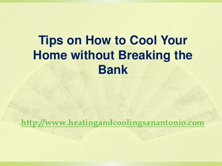 Tips on How to Cool Your Home without Breaking the Bank<br />http://www.heatingandcoolingsanantonio.com<br />