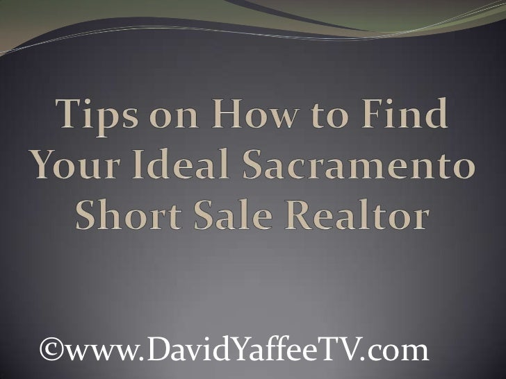 Tips on How to Find Your Ideal Sacramento Short Sale Realtor<br />©www.DavidYaffeeTV.com<br />