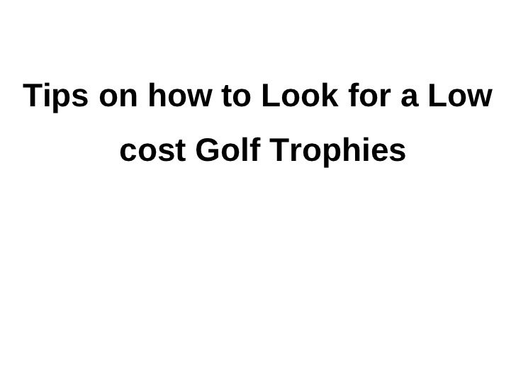 Tips on how to Look for a Low     cost Golf Trophies