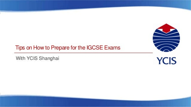 Tips on How to Prepare for the IGCSE Exams With YCIS Shanghai