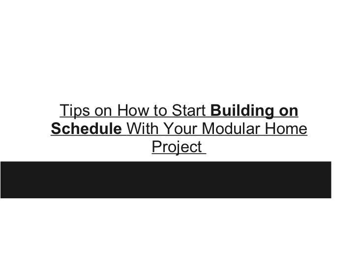 Tips on how to start building on schedule with your modular home project