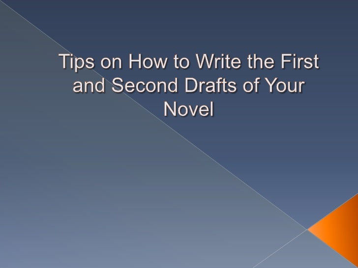 Tips on how to write the first and second drafts of your novel